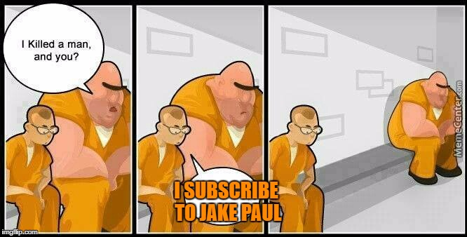 prisoners blank |  I SUBSCRIBE TO JAKE PAUL | image tagged in prisoners blank,jake paul,youtuber,unsubscribe | made w/ Imgflip meme maker
