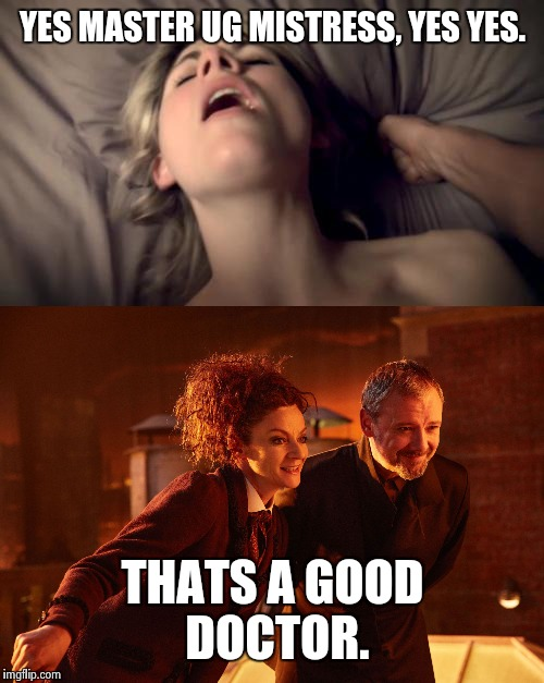 Jodie Whitakker as: The Submissive Doctor. | YES MASTER UG MISTRESS, YES YES. THATS A GOOD DOCTOR. | image tagged in nsfw,doctor who,the master,liberals,sjw,funny memes | made w/ Imgflip meme maker