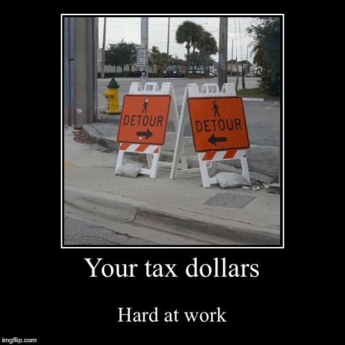 Infrastructure tax dollars | Your tax dollars | Hard at work | image tagged in funny,demotivationals,taxes,government contract | made w/ Imgflip demotivational maker