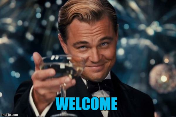 Leonardo Dicaprio Cheers Meme | WELCOME | image tagged in memes,leonardo dicaprio cheers | made w/ Imgflip meme maker