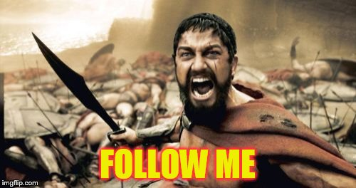 Sparta Leonidas Meme | FOLLOW ME | image tagged in memes,sparta leonidas | made w/ Imgflip meme maker