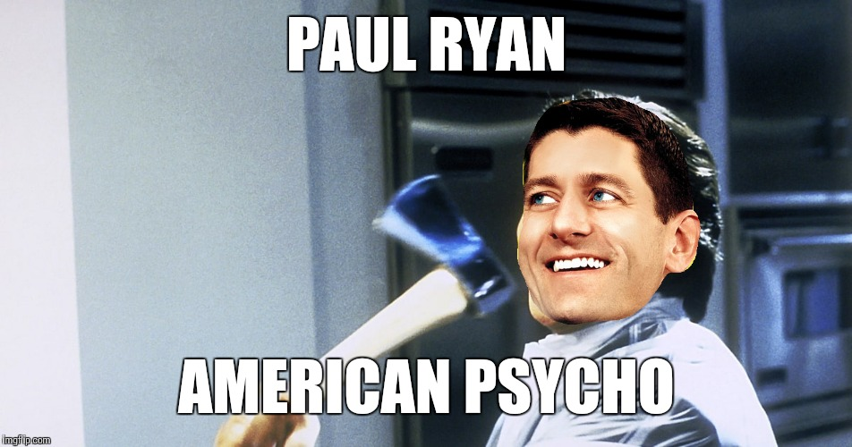 PAUL RYAN AMERICAN PSYCHO | made w/ Imgflip meme maker