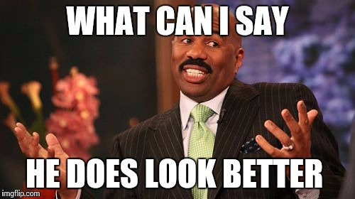 Steve Harvey Meme | WHAT CAN I SAY HE DOES LOOK BETTER | image tagged in memes,steve harvey | made w/ Imgflip meme maker