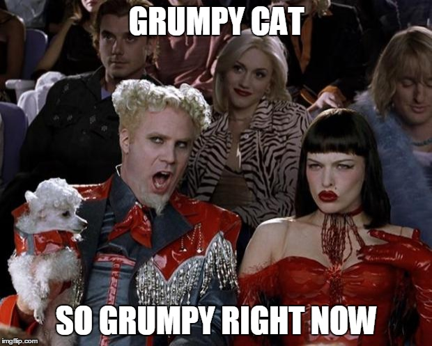 Mugatu So Hot Right Now Meme | GRUMPY CAT SO GRUMPY RIGHT NOW | image tagged in memes,mugatu so hot right now | made w/ Imgflip meme maker