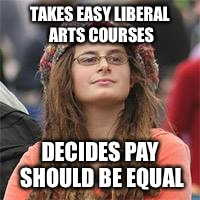 TAKES EASY LIBERAL ARTS COURSES DECIDES PAY SHOULD BE EQUAL | image tagged in phish wook lady | made w/ Imgflip meme maker