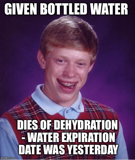 Bad Luck Brian visits the Mid-West | GIVEN BOTTLED WATER DIES OF DEHYDRATION - WATER EXPIRATION DATE WAS YESTERDAY | image tagged in memes,bad luck brian,bottled water,expiration date,dehydrated,death | made w/ Imgflip meme maker