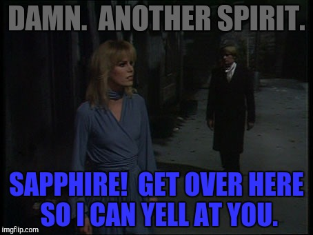 DAMN.  ANOTHER SPIRIT. SAPPHIRE!  GET OVER HERE SO I CAN YELL AT YOU. | made w/ Imgflip meme maker