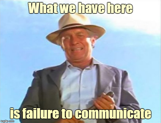 What we have here is failure to communicate | made w/ Imgflip meme maker