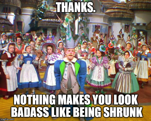 THANKS. NOTHING MAKES YOU LOOK BADASS LIKE BEING SHRUNK | made w/ Imgflip meme maker