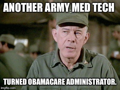 ANOTHER ARMY MED TECH TURNED OBAMACARE ADMINISTRATOR. | made w/ Imgflip meme maker