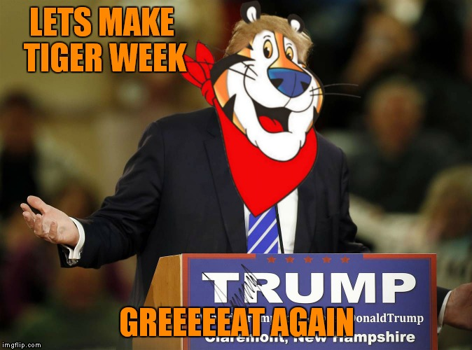 LETS MAKE TIGER WEEK GREEEEEAT AGAIN | made w/ Imgflip meme maker