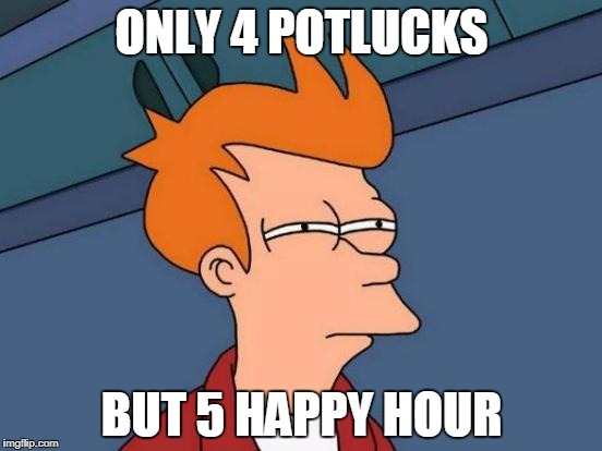 Futurama Fry Meme | ONLY 4 POTLUCKS BUT 5 HAPPY HOUR | image tagged in memes,futurama fry | made w/ Imgflip meme maker