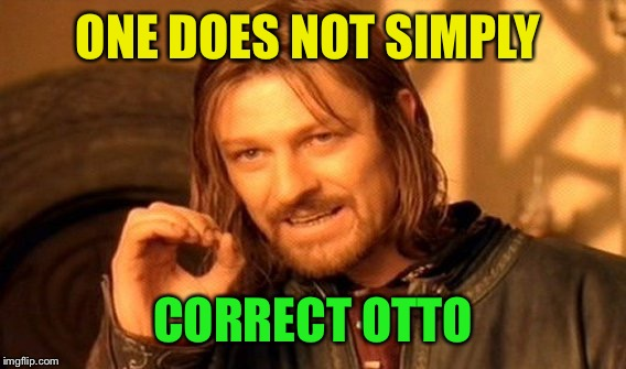 One Does Not Simply Meme | ONE DOES NOT SIMPLY CORRECT OTTO | image tagged in memes,one does not simply | made w/ Imgflip meme maker