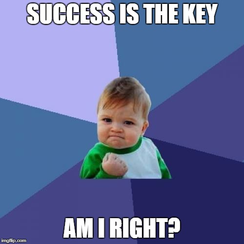 Success Kid Meme | SUCCESS IS THE KEY AM I RIGHT? | image tagged in memes,success kid | made w/ Imgflip meme maker
