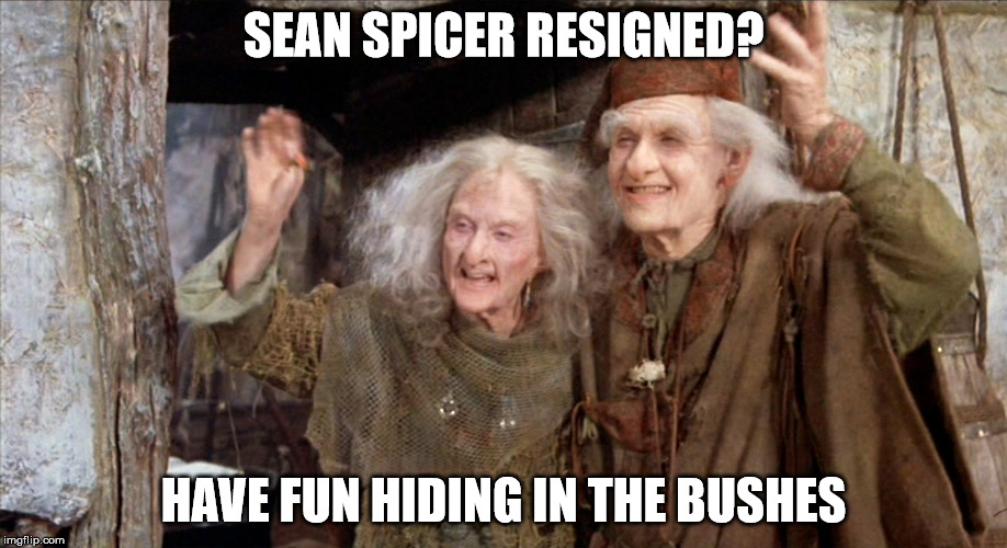 Princess Bride Miracle Max | SEAN SPICER RESIGNED? HAVE FUN HIDING IN THE BUSHES | image tagged in princess bride miracle max | made w/ Imgflip meme maker