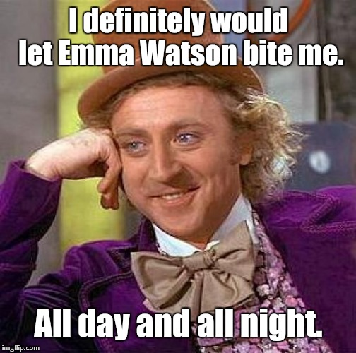 Creepy Condescending Wonka Meme | I definitely would let Emma Watson bite me. All day and all night. | image tagged in memes,creepy condescending wonka | made w/ Imgflip meme maker