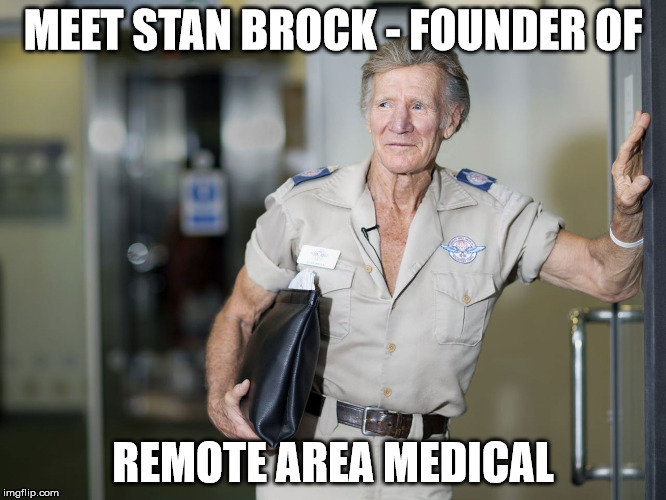 MEET STAN BROCK - FOUNDER OF REMOTE AREA MEDICAL | made w/ Imgflip meme maker