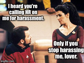 I heard you're calling HR on me for harassment. Only if you stop harassing me, lover. | made w/ Imgflip meme maker