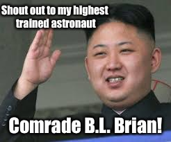 Shout out to my highest trained astronaut Comrade B.L. Brian! | made w/ Imgflip meme maker