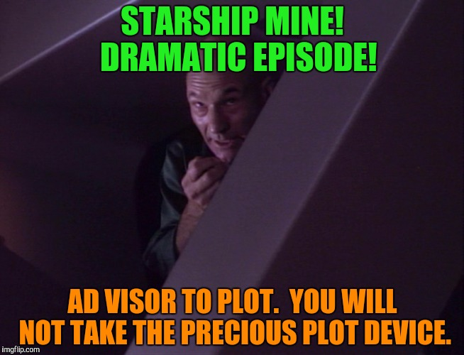 STARSHIP MINE!  DRAMATIC EPISODE! AD VISOR TO PLOT.  YOU WILL NOT TAKE THE PRECIOUS PLOT DEVICE. | made w/ Imgflip meme maker