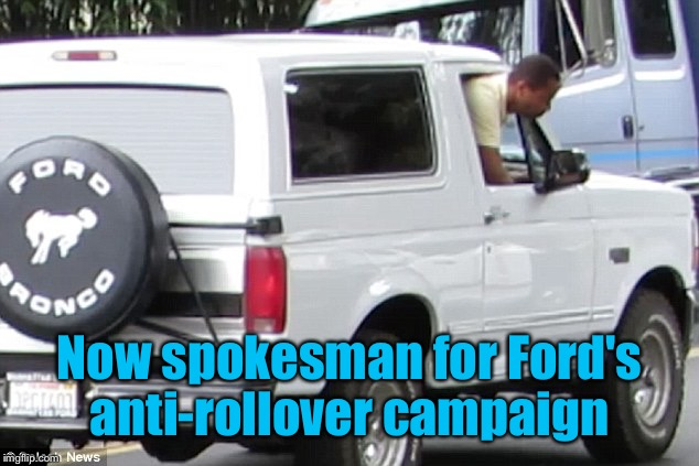 Now spokesman for Ford's anti-rollover campaign | made w/ Imgflip meme maker