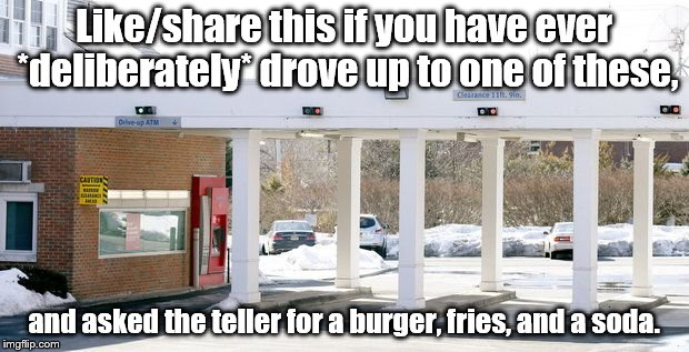 haha | Like/share this if you have ever *deliberately* drove up to one of these, and asked the teller for a burger, fries, and a soda. | image tagged in funny | made w/ Imgflip meme maker