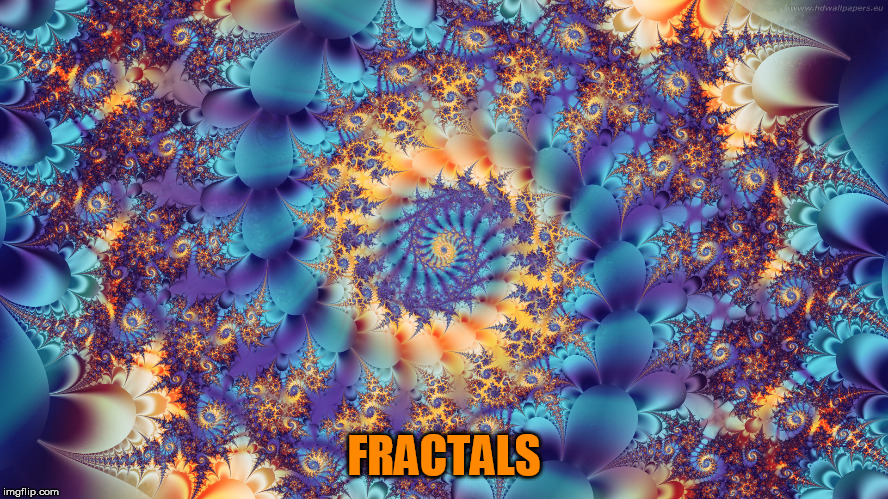FRACTALS | made w/ Imgflip meme maker
