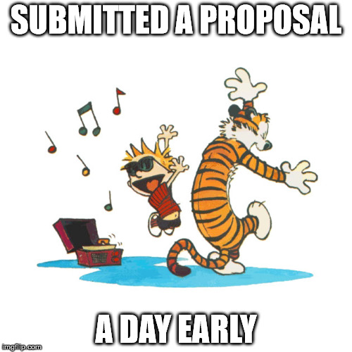 SUBMITTED A PROPOSAL; A DAY EARLY | image tagged in calvin and hobbes,proposal development | made w/ Imgflip meme maker