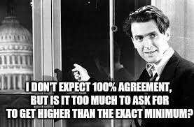 I DON'T EXPECT 100% AGREEMENT, BUT IS IT TOO MUCH TO ASK FOR TO GET HIGHER THAN THE EXACT MINIMUM? | made w/ Imgflip meme maker