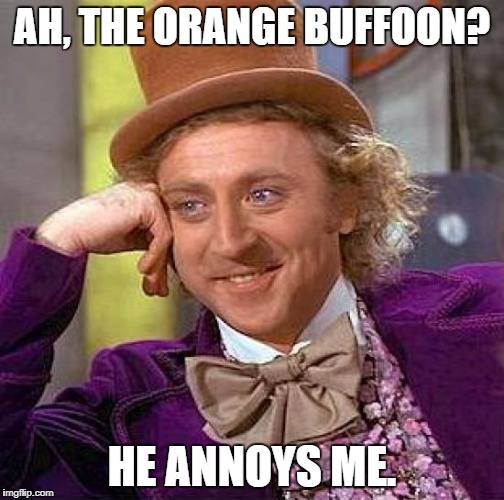 Creepy Condescending Wonka Meme | AH, THE ORANGE BUFFOON? HE ANNOYS ME. | image tagged in memes,creepy condescending wonka | made w/ Imgflip meme maker