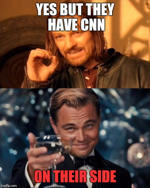 YES BUT THEY HAVE CNN ON THEIR SIDE | made w/ Imgflip meme maker