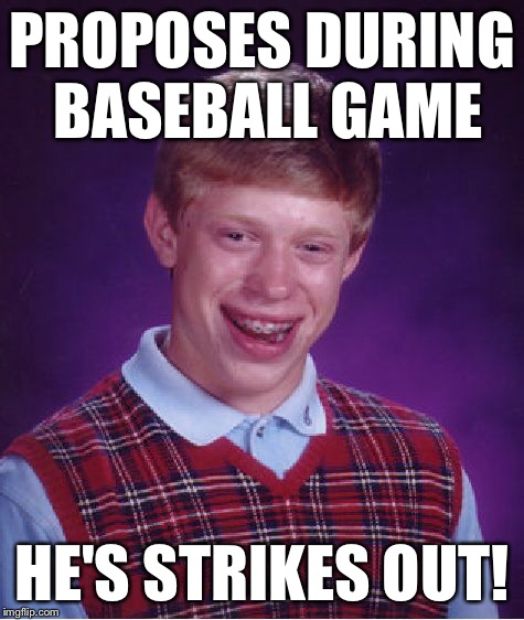 Bad Luck Brian Meme | PROPOSES DURING BASEBALL GAME HE'S STRIKES OUT! | image tagged in memes,bad luck brian | made w/ Imgflip meme maker