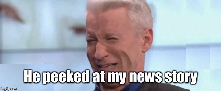 He peeked at my news story | made w/ Imgflip meme maker