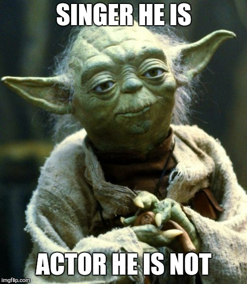Star Wars Yoda Meme | SINGER HE IS ACTOR HE IS NOT | image tagged in memes,star wars yoda | made w/ Imgflip meme maker