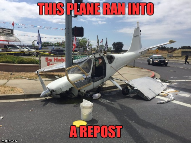 THIS PLANE RAN INTO A REPOST | made w/ Imgflip meme maker