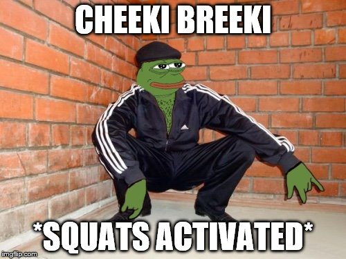 CHEEKI BREEKI *SQUATS ACTIVATED* | image tagged in slav pepe | made w/ Imgflip meme maker