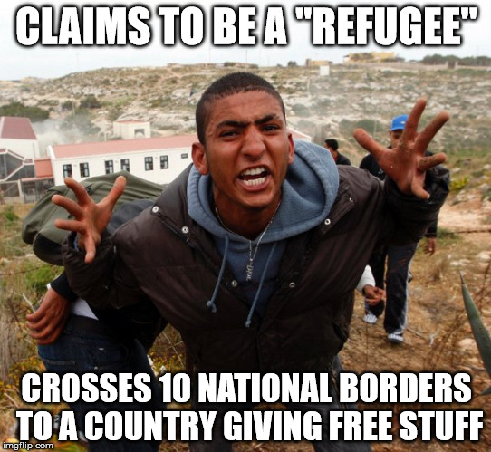 "A refugee seeks shelter in the nearest safe place |  CLAIMS TO BE A ""REFUGEE""; CROSSES 10 NATIONAL BORDERS TO A COUNTRY GIVING FREE STUFF 