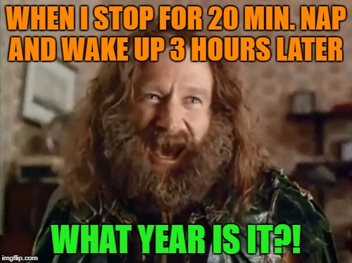What Year Is It Meme | WHEN I STOP FOR 20 MIN. NAP AND WAKE UP 3 HOURS LATER WHAT YEAR IS IT?! | image tagged in memes,what year is it,funny,funny memes,nap time,first world problems | made w/ Imgflip meme maker