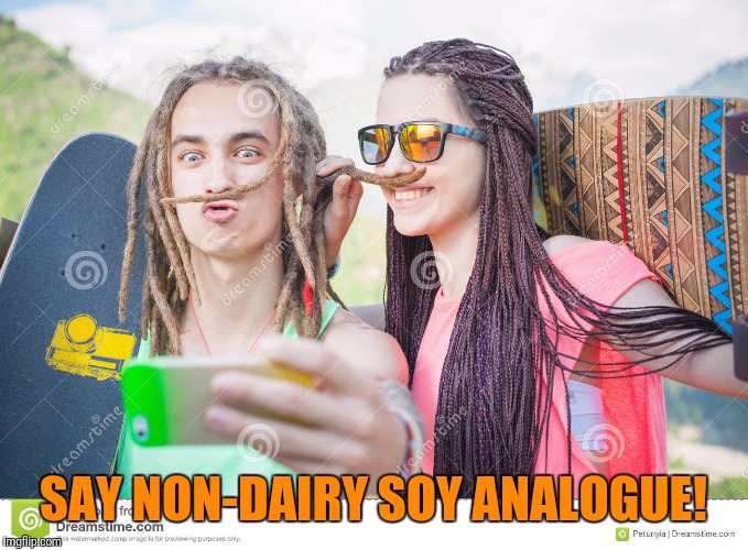 SAY NON-DAIRY SOY ANALOGUE! | made w/ Imgflip meme maker