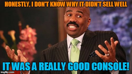 Steve Harvey Meme | HONESTLY, I DON'T KNOW WHY IT DIDN'T SELL WELL IT WAS A REALLY GOOD CONSOLE! | image tagged in memes,steve harvey | made w/ Imgflip meme maker