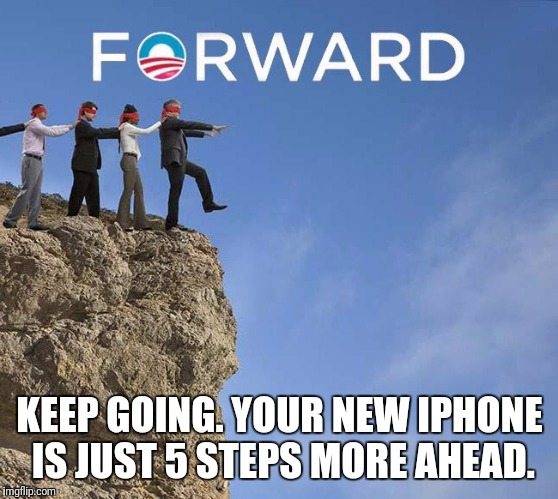 KEEP GOING. YOUR NEW IPHONE IS JUST 5 STEPS MORE AHEAD. | made w/ Imgflip meme maker