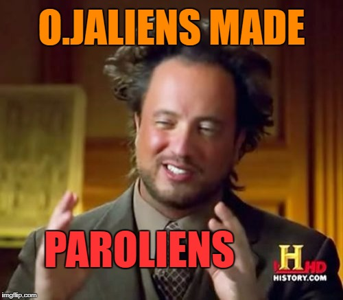 Ancient Aliens Meme | PAROLIENS O.JALIENS MADE | image tagged in memes,ancient aliens,oj simpson,oj simpson smiling,funny,first world problems | made w/ Imgflip meme maker