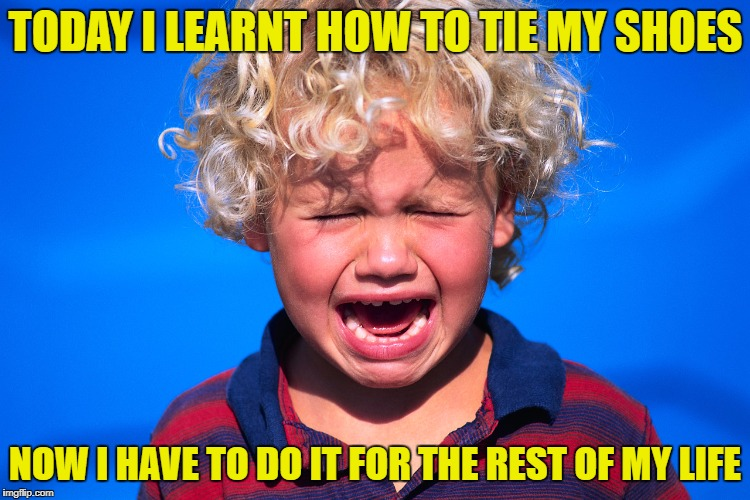 Life is hard | TODAY I LEARNT HOW TO TIE MY SHOES NOW I HAVE TO DO IT FOR THE REST OF MY LIFE | image tagged in crying boy,memes,funny,tie shoes,life is hard | made w/ Imgflip meme maker