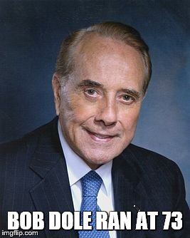 BOB DOLE RAN AT 73 | made w/ Imgflip meme maker