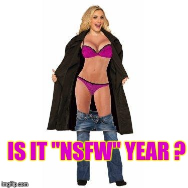 "IS IT ""NSFW"" YEAR ? 