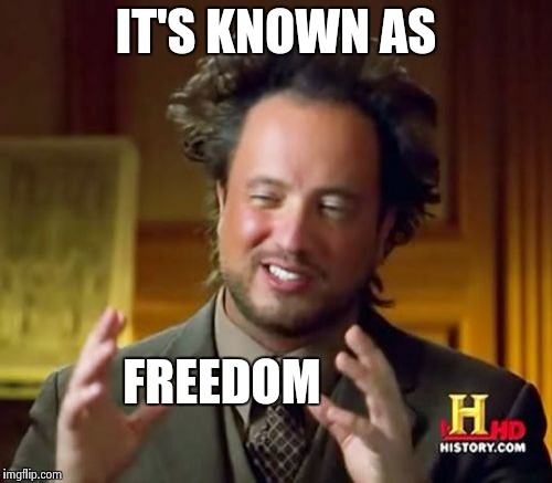 Ancient Aliens Meme | IT'S KNOWN AS FREEDOM | image tagged in memes,ancient aliens | made w/ Imgflip meme maker