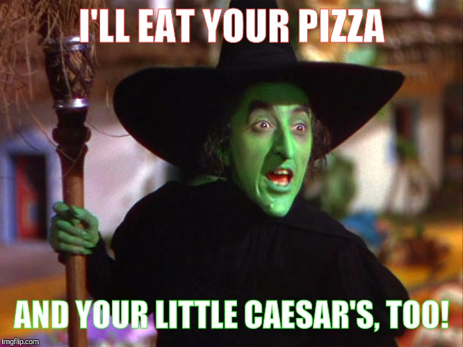 Memes | I'LL EAT YOUR PIZZA AND YOUR LITTLE CAESAR'S, TOO! | image tagged in memes | made w/ Imgflip meme maker