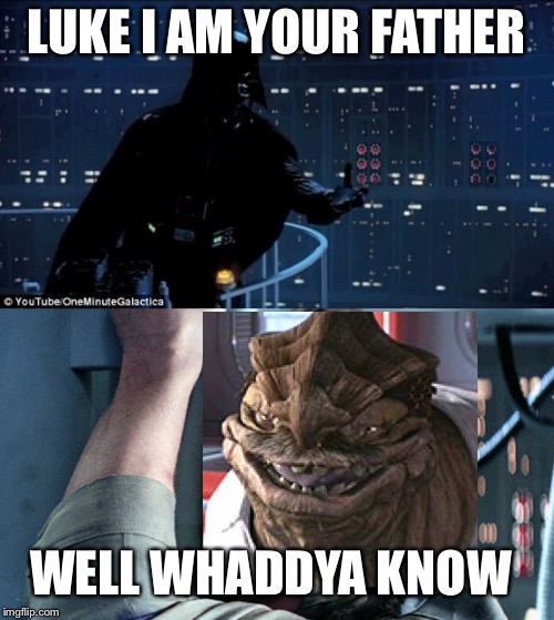 My first meme | LUKE I AM YOUR FATHER WELL WHADDYA KNOW | image tagged in star wars no,dexter,darth vader,first meme,awesome,luke skywalker | made w/ Imgflip meme maker
