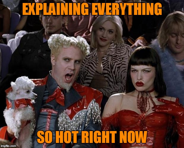 Mugatu So Hot Right Now Meme | EXPLAINING EVERYTHING SO HOT RIGHT NOW | image tagged in memes,mugatu so hot right now | made w/ Imgflip meme maker