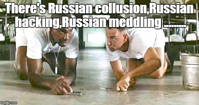 Russia collusion | There's Russian collusion,Russian hacking,Russian meddling ......... | image tagged in russian hackers | made w/ Imgflip meme maker